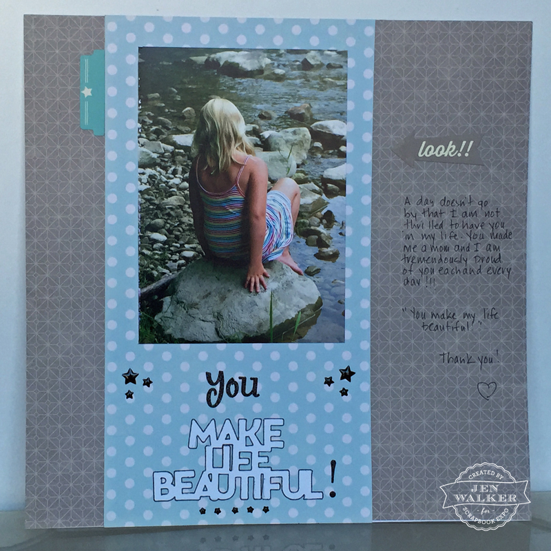 You Make Life Beautiful by Jen Walker for The Weekly Scrapper