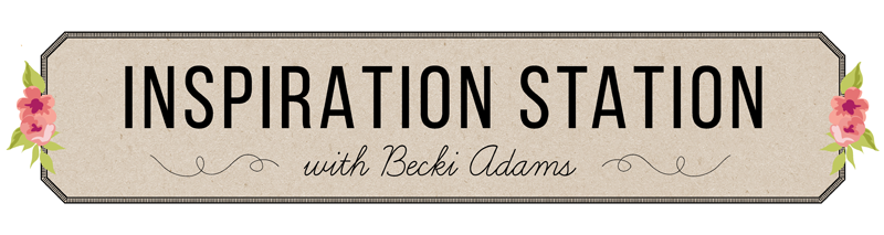 Inspiration Station with Becki Adams @jbckadams