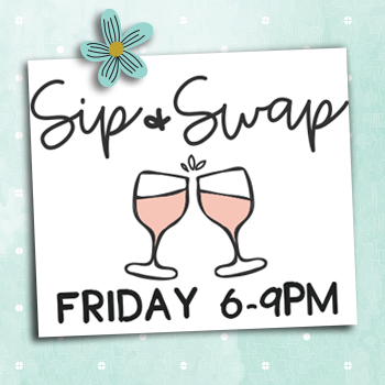 Sip & Swap, Friday 6-9pm